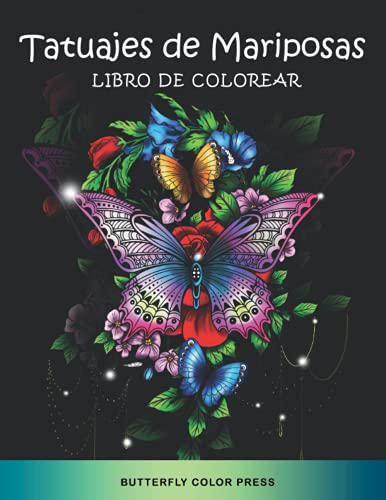 Tatuajes de Mariposas Libro de Colorear: Libro de Colorear con Diseños Fantásticos para Adultos