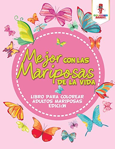 Mejor Con Las Mariposas De La Vida: Libro Para Colorear Adultos Mariposas Edición