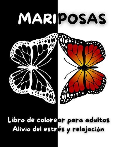 Mariposas Libro de colorear para adultos: Libro para colorear de hermosas mariposas   Diseños para aliviar el estrés   Mariposas y flores para aliviar el estrés y la relajación