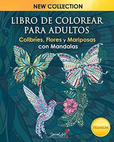 Libro de colorear para adultos: Colibríes, Flores y Mariposas con Mandalas para colorear. Excelente pasatiempo anti estrés para relajarse con bellísimos diseños para colorear