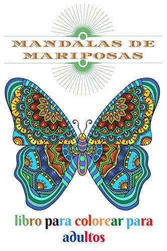 mandalas de mariposas libro para colorear para adultos: Libro para colorear con páginas para colorear divertidas, fáciles y relajantes, 100 páginas, tamaño 6 * 9