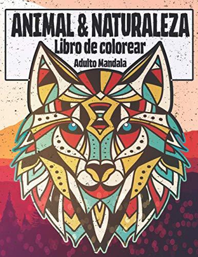 ANIMAL & NATURALEZA Libro de colorear Adulto Mandala: Divertidas, fáciles y relajantes páginas para colorear para amantes de los animales, niños y ... peces, gatos, tortugas, mariposas, leones ...