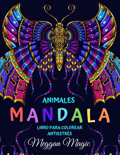 Mandala - Animales (Libro para Colorear Antiestrés): Libro de Mandalas para Adultos (Mariposas, Caballos, Pájaros ...). Descanso, Relajación, Sueños, Meditaciones.