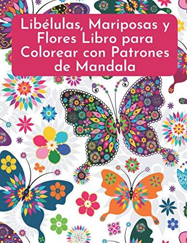 Libro de colorear para adultos con libélulas, mariposas y flores: Libro para colorear libélula, libro para colorear mariposa y libro para colorear flores con patrones de mandala